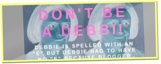 Don't Be A Debbi