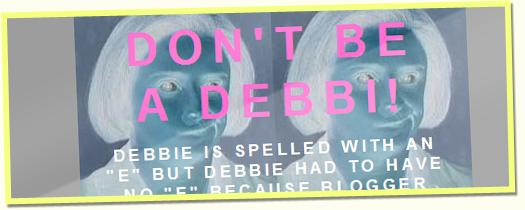 Don't Be A Debbi
