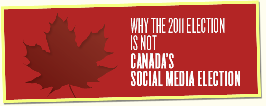 Why The 2011 Election is not Canada's Social Media Election